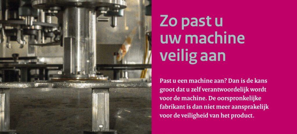 """Brochure SZW: """"Past u een machine aan? Dan is de kans groot dat u zelfverantwoordelijk wordt voor de machine. De oorspronkelijke fabrikant is dan niet meer aansprakelijk voor de veiligheid van het product."""""""